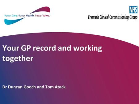 Your GP record and working together Dr Duncan Gooch and Tom Atack.
