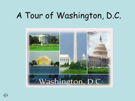 A Tour of Washington, D.C..