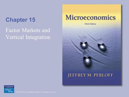 Chapter 15 Factor Markets and Vertical Integration.