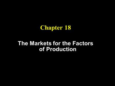Chapter 18 The Markets for the Factors of Production.