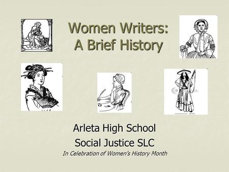 Women Writers: A Brief History Arleta High School Social Justice SLC In Celebration of Women's History Month.