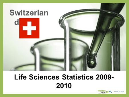 Life Sciences Statistics 2009- 2010 Switzerlan d.