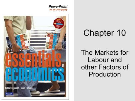 PowerPoint to accompany Chapter 10 The Markets for Labour and other Factors of Production.