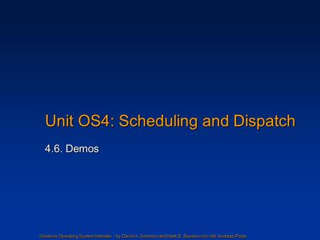 Windows Operating System Internals - by David A. Solomon and Mark E. Russinovich with Andreas Polze Unit OS4: Scheduling and Dispatch 4.6. Demos.