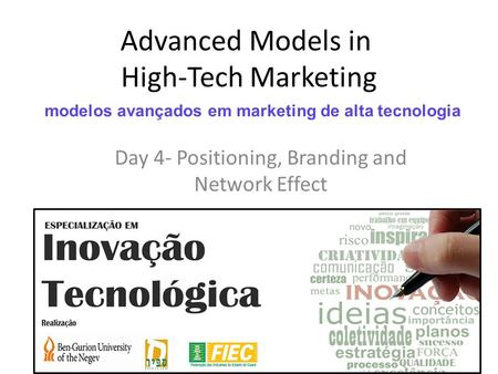 Advanced Models in High-Tech Marketing Day 4- Positioning, Branding and Network Effect modelos avançados em marketing de alta tecnologia.