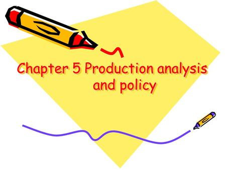 Chapter 5 Production analysis and policy. KEY CONCEPTS production function discrete production function continuous production function returns to scale.