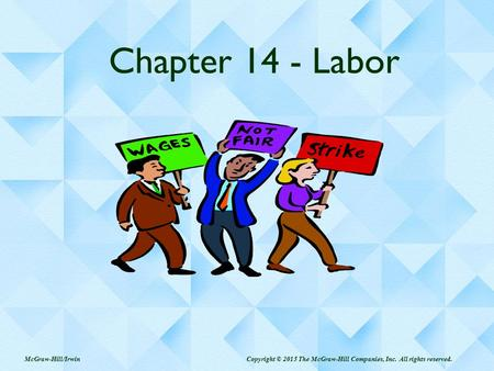 Chapter 14 - Labor McGraw-Hill/Irwin Copyright © 2015 The McGraw-Hill Companies, Inc. All rights reserved.