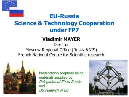 EU-Russia Science & Technology Cooperation under FP7 Vladimir MAYER Director Moscow Regional Office (Russia&NIS) French National Centre for Scientific.