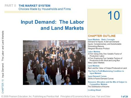 CHAPTER 10 Input Demand: The Labor and Land Markets © 2009 Pearson Education, Inc. Publishing as Prentice Hall Principles of Economics 9e by Case, Fair.
