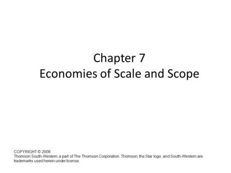 Chapter 7 Economies of Scale and Scope Managerial Economics: A Problem Solving Approach (2 nd Edition) Luke M. Froeb, Brian.