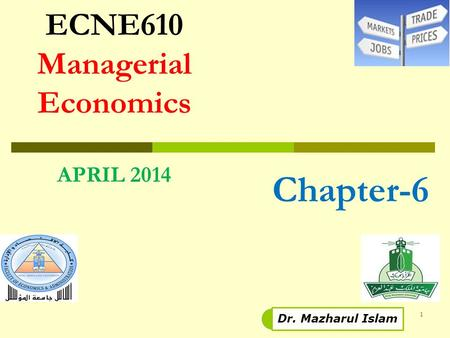 ECNE610 Managerial Economics APRIL 2014 1 Dr. Mazharul Islam Chapter-6.