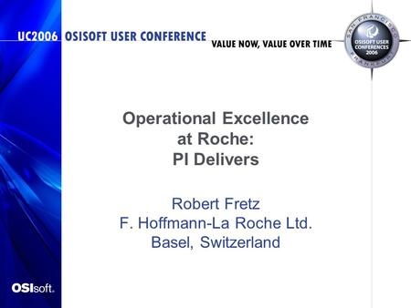 Operational Excellence at Roche: PI Delivers Robert Fretz F. Hoffmann-La Roche Ltd. Basel, Switzerland.