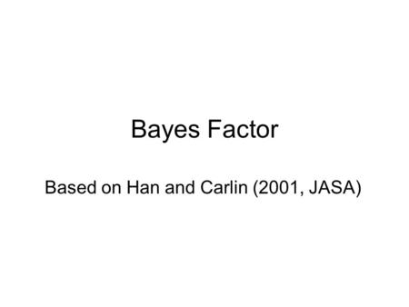 Bayes Factor Based on Han and Carlin (2001, JASA).