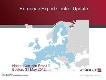 Attorney Advertising. Prior results do not guarantee a similar outcome. European Export Control Update Naboth van den Broek Boston, 31 May 2012.