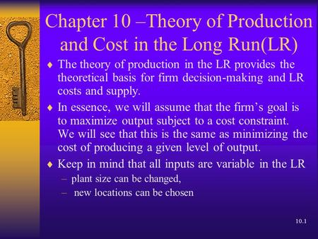 10.1 Chapter 10 –Theory of Production and Cost in the Long Run(LR)  The theory of production in the LR provides the theoretical basis for firm decision-making.