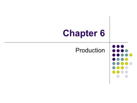 Chapter 6 Production. The Production Function A production function tells us the maximum output a firm can produce (in a given period) given available.