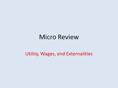 Micro Review Utility, Wages, and Externalities. TP and AP Total Product (TP)- the total output of a particular good or service produced Average Product.
