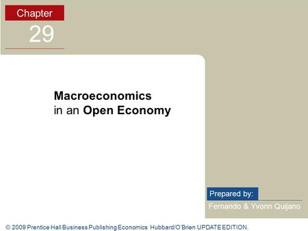 © 2009 Prentice Hall Business Publishing Economics Hubbard/O'Brien UPDATE EDITION. Fernando & Yvonn Quijano Prepared by: Chapter 29 Macroeconomics in an.