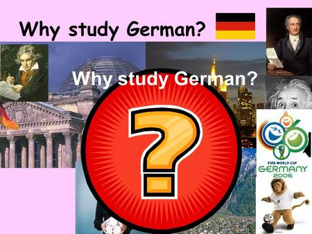 Why study German? Why study German? German is easier than you think! Can you match up the English and German words? mouseHaus ballApfel appleKatze schoolMaus.