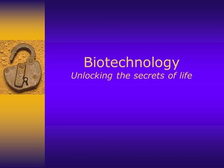 Biotechnology Unlocking the secrets of life