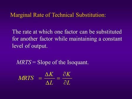 Marginal Rate of Technical Substitution: The rate at which one factor can be substituted for another factor while maintaining a constant level of output.