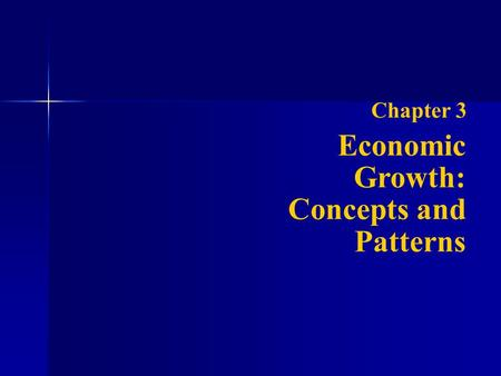 Chapter 3 Economic Growth: Concepts and Patterns.