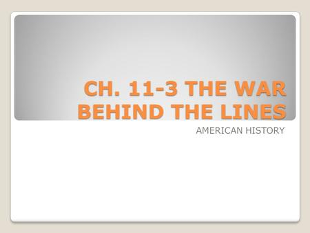 CH. 11-3 THE WAR BEHIND THE LINES AMERICAN HISTORY.