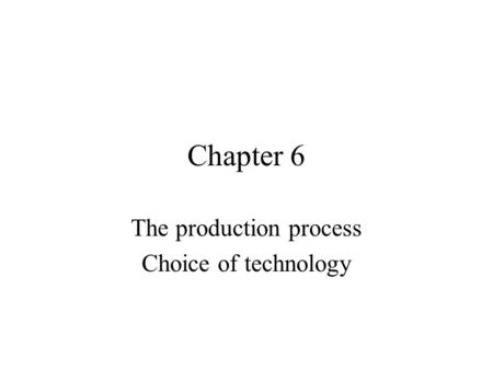 The production process Choice of technology