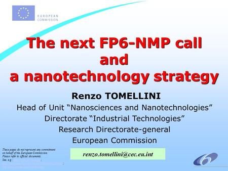 "The next FP6-NMP call and a nanotechnology strategy Renzo TOMELLINI Head of Unit ""Nanosciences and Nanotechnologies"" Directorate ""Industrial Technologies"""