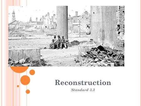 Reconstruction Standard 3.3.  How can Northern resources help the South? Will they?  In what ways can the South rebuild its economy?  What can the.