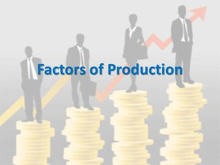 Factors of Production. Remember? 1.Land 2.Labor 3.Physical capital 4.Human capital What is capital? The value of the assets that are used by a firm in.