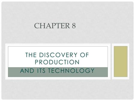 THE DISCOVERY OF PRODUCTION AND ITS TECHNOLOGY CHAPTER 8.