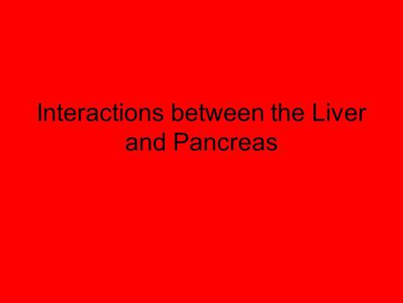 Interactions between the Liver and Pancreas. Explain the control of blood glucose concentration, including the roles of glucagon, insulin and α and β.