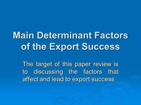 Main Determinant Factors of the Export Success The target of this paper review is to discussing the factors that affect and lead to export success.