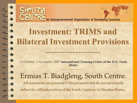 Investment: TRIMS and Bilateral Investment Provisions -------------------- 31 October- 1 November 2007, International Training Centre of the ILO, Turin.