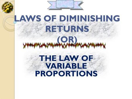 LAWS OF DIMINISHING RETURNS (OR)