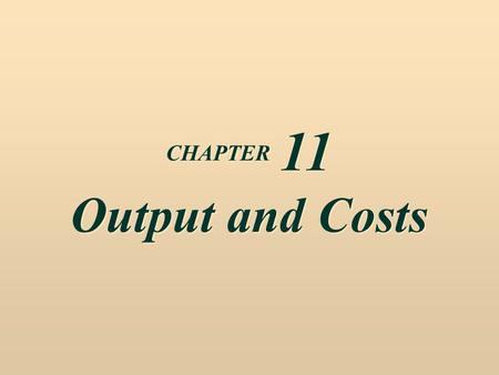 CHAPTER 11 Output and Costs. The Firm's Objectives and Constraints  The firm's main objective is to maximize economic profits.  This means they are.