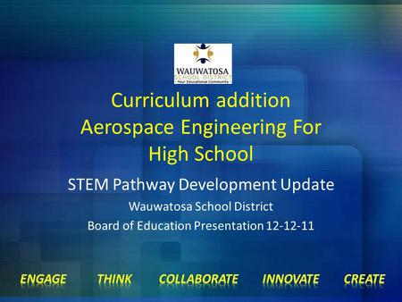 Curriculum addition Aerospace Engineering For High School STEM Pathway Development Update Wauwatosa School District Board of Education Presentation 12-12-11.