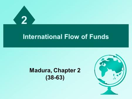 2 International Flow of Funds Madura, Chapter 2 (38-63)