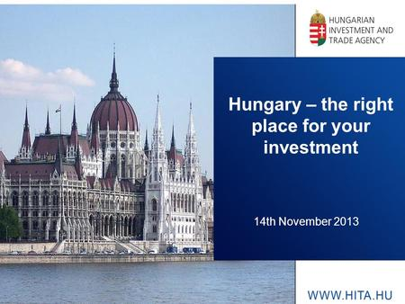 Hungary – the right place for your investment 14th November 2013.