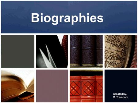 Biographies Created by, C. Trembath. A biography is a book about a real person. It is the true story of someone's life.
