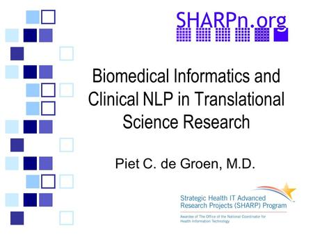 Biomedical Informatics and Clinical NLP in Translational Science Research Piet C. de Groen, M.D.