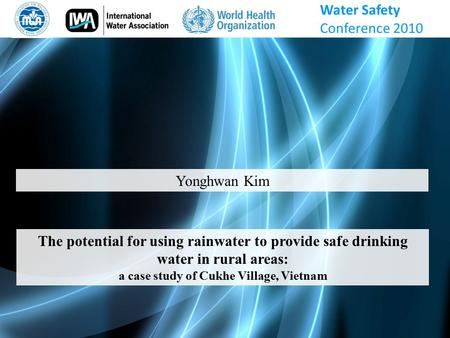 Yonghwan Kim The potential for using rainwater to provide safe drinking water in rural areas: a case study of Cukhe Village, Vietnam Water Safety Conference.