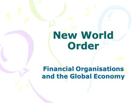 New World Order Financial Organisations and the Global Economy.