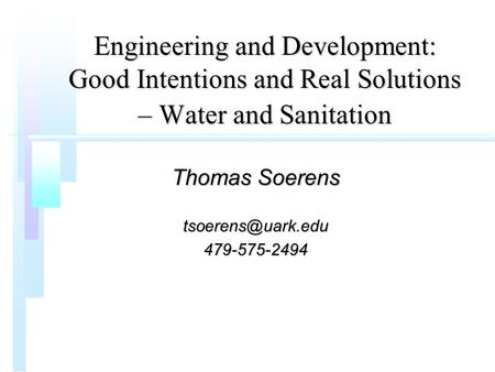 Engineering and Development: Good Intentions and Real Solutions – Water and Sanitation Thomas Soerens