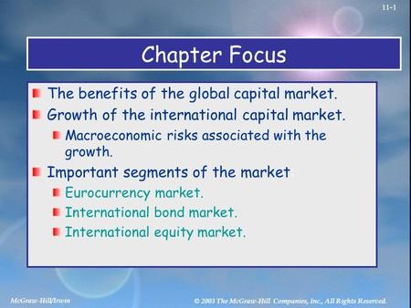 McGraw-Hill/Irwin © 2003 The McGraw-Hill Companies, Inc., All Rights Reserved. 11-1 Chapter Focus The benefits of the global capital market. Growth of.