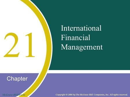 Chapter McGraw-Hill/Irwin Copyright © 2008 by The McGraw-Hill Companies, Inc. All rights reserved. International Financial Management 21.