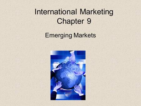 International Marketing Chapter 9 Emerging Markets.