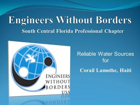South Central Florida Professional Chapter Reliable Water Sources for Corail Lamothe, Haiti.