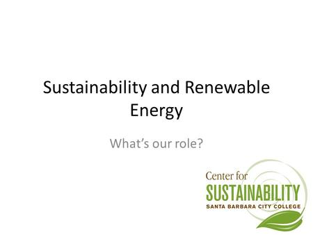 Sustainability and Renewable Energy What's our role?